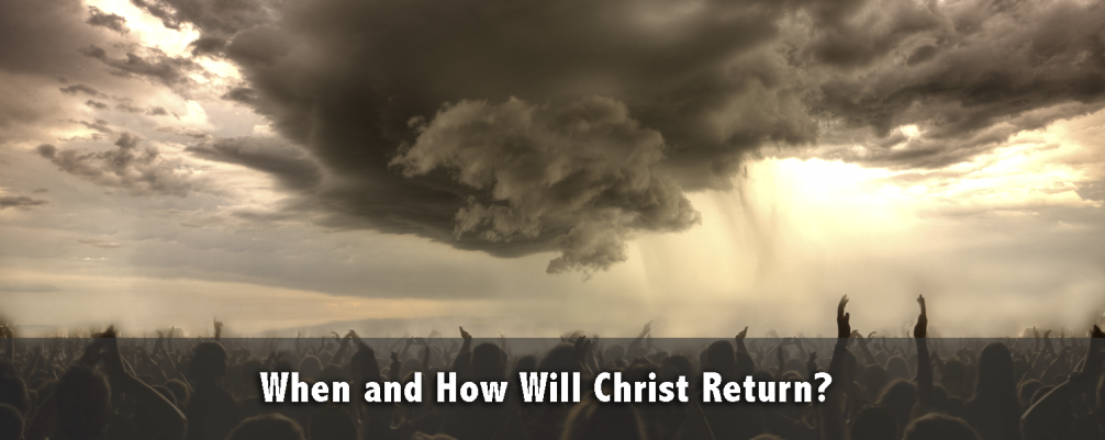 When and How Will Christ Return?