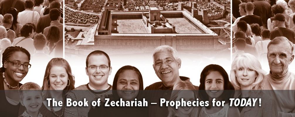 The Book of Zechariah–Prophecies for Today!